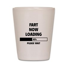 Fart Now Loading Shot Glass