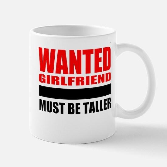 Wanted Girlfriend MUST BE TALLER Mug