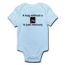 A hug without u is just mercury. Infant Bodysuit