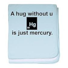A hug without u is just mercury. baby blanket