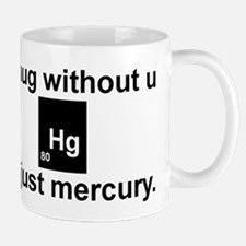 A hug without u is just mercury. Small Mugs