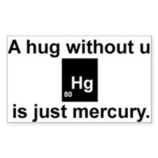 A hug without u is just mercury. Decal