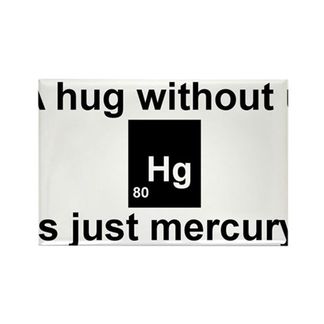 A hug without u is just mercury. Rectangle Magnet