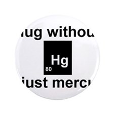"""A hug without u is just mercury. 3.5"""" Button"""