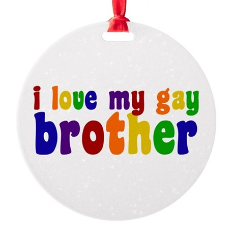 I Love My Gay Brother Round Ornament