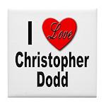 I Love Christopher Dodd Tile Coaster