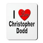 I Love Christopher Dodd Mousepad