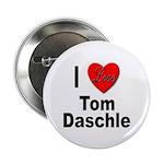 I Love Tom Daschle Button