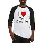 I Love Tom Daschle Baseball Jersey