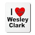 I Love Wesley Clark Mousepad