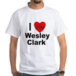 I Love Wesley Clark (Front) White T-Shirt