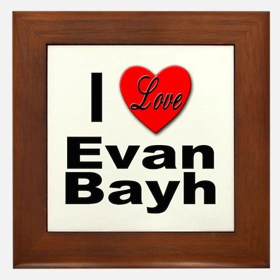 I Love Evan Bayh Framed Tile