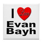 I Love Evan Bayh Tile Coaster