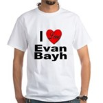 I Love Evan Bayh (Front) White T-Shirt