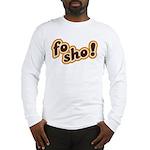 Fo Sho Long Sleeve T-Shirt