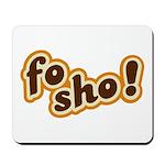 Fo Sho Mousepad