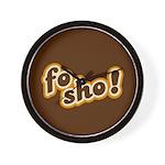 Fo Sho Wall Clock