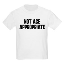 Not Age Appropriate T-Shirt