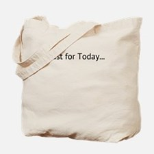 Just for Today, Tote Bag
