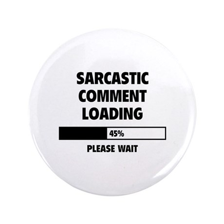 "Sarcastic Comment Loading 3.5"" Button (100 pack)"