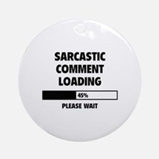 Sarcastic Comment Loading Ornament (Round)