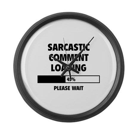 Sarcastic Comment Loading Large Wall Clock