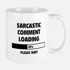 Sarcastic Comment Loading Mug