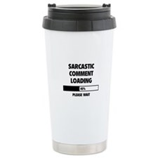 Sarcastic Comment Loading Travel Mug