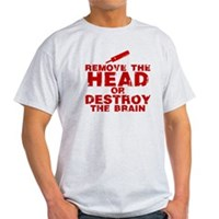 Remove The Head or Destroy The Brain Light T-Shirt