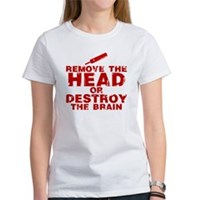 Remove The Head or Destroy The Brain Women's T-Shi