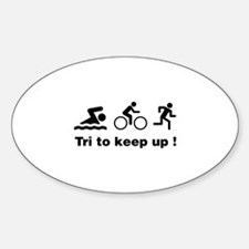 Tri to keep up ! Sticker (Oval)