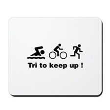 Tri to keep up ! Mousepad