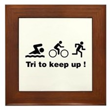 Tri to keep up ! Framed Tile