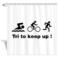 Tri to keep up ! Shower Curtain