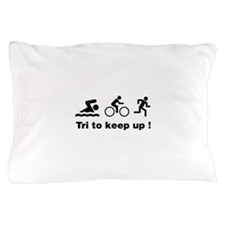 Tri to keep up ! Pillow Case