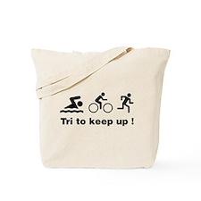 Tri to keep up ! Tote Bag