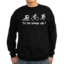 Tri to keep up ! Sweatshirt