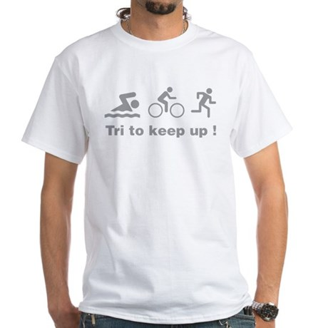Tri to keep up ! White T-Shirt