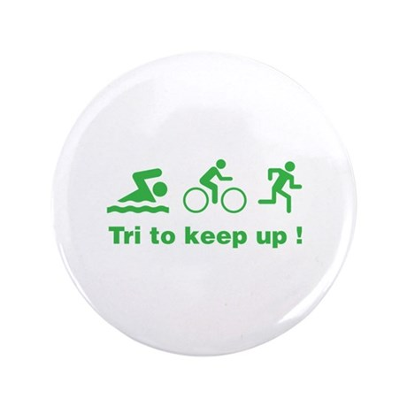 """Tri to keep up ! 3.5"""" Button"""