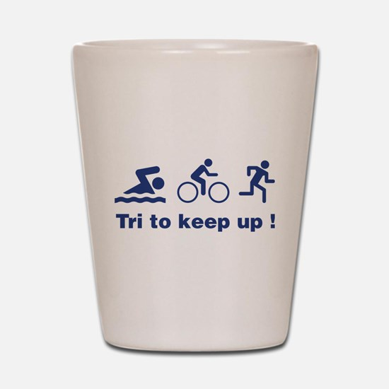 Tri to keep up ! Shot Glass