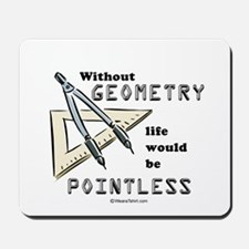 Without geometry, life is pointless -  Mousepad
