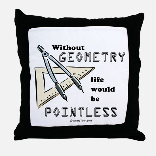 Without geometry, life is pointless -  Throw Pillo