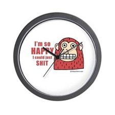 I'm so happy I could just shit -  Wall Clock