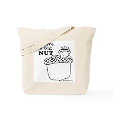 I have a big nut -  Tote Bag