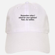Remember When I Asked For Your Opinion Baseball Baseball Cap