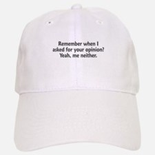 Remember When I Asked For Your Opinion Cap