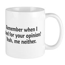 Remember When I Asked For Your Opinion Mug
