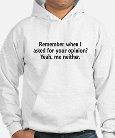 Remember When I Asked For Your Opinion Hoodie