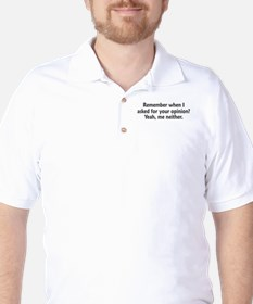 Remember When I Asked For Your Opinion Golf Shirt