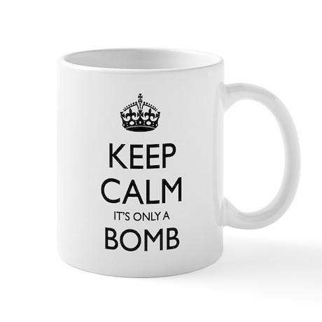 Keep Calm, It's only a Bomb Mug